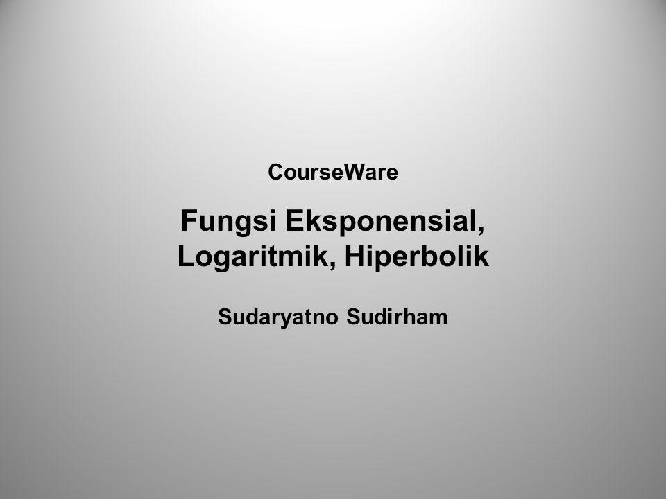 CourseWare Fungsi Eksponensial, Logaritmik, Hiperbolik Sudaryatno Sudirham