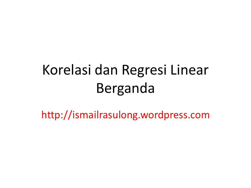 Korelasi dan Regresi Linear Berganda http://ismailrasulong.wordpress.com