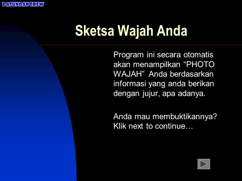 Sketsa Wajah Anda Program ini secara otomatis akan menampilkan PHOTO WAJAH Anda berdasarkan informasi yang anda berikan dengan jujur, apa adanya.