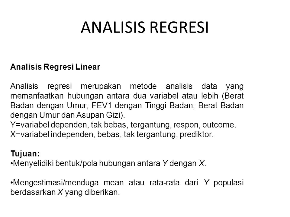 ANALISIS REGRESI Analisis Regresi Linear Analisis regresi merupakan metode analisis data yang memanfaatkan hubungan antara dua variabel atau lebih (Be