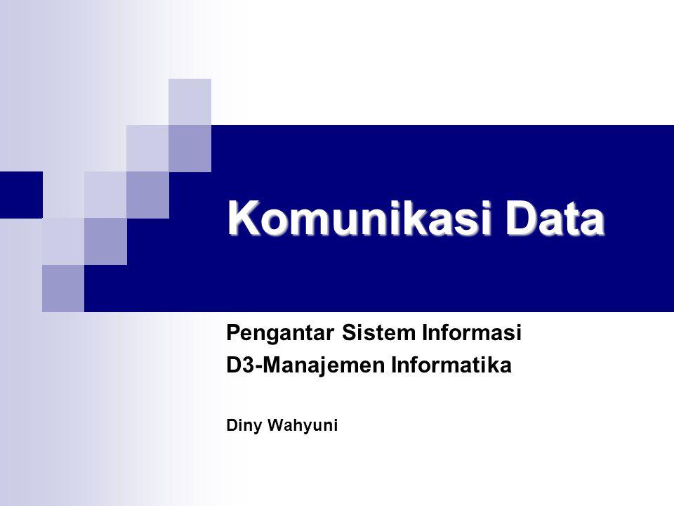 Komunikasi Data Pengantar Sistem Informasi D3-Manajemen Informatika Diny Wahyuni