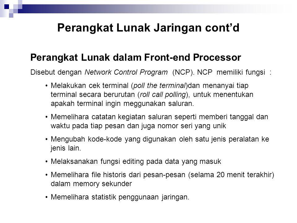 Perangkat Lunak Jaringan cont'd Perangkat Lunak dalam Front-end Processor Disebut dengan Network Control Program (NCP). NCP memiliki fungsi : Melakuka