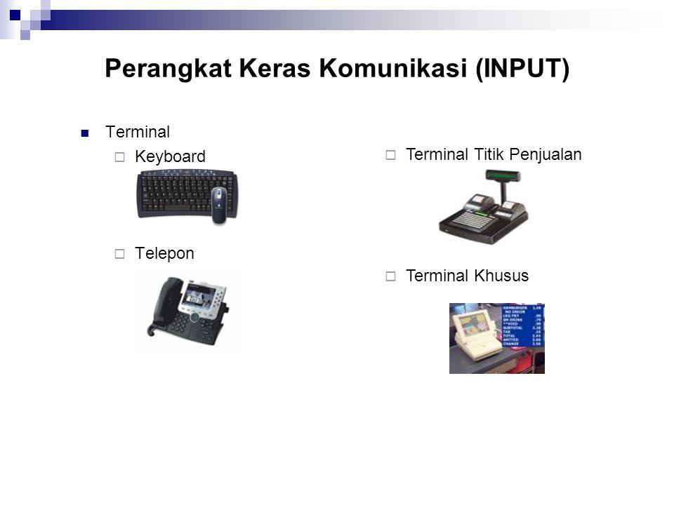 Perangkat Keras Komunikasi (INPUT) Terminal  Keyboard  Telepon  Terminal Titik Penjualan  Terminal Khusus