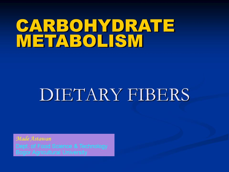 DIETARY FIBERS CARBOHYDRATE METABOLISM CARBOHYDRATE METABOLISM Made Astawan Dept. of Food Science & Technology Bogor Agricultural University