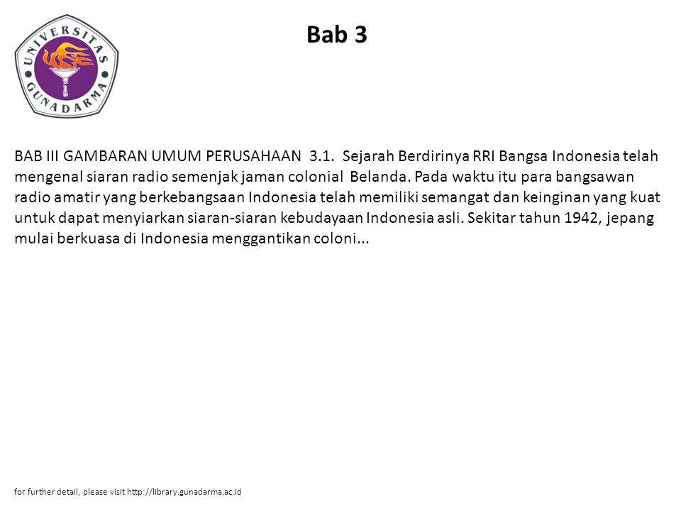 Bab 3 BAB III GAMBARAN UMUM PERUSAHAAN 3.1. Sejarah Berdirinya RRI Bangsa Indonesia telah mengenal siaran radio semenjak jaman colonial Belanda. Pada