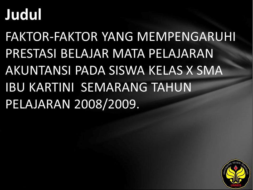 Judul FAKTOR-FAKTOR YANG MEMPENGARUHI PRESTASI BELAJAR MATA PELAJARAN AKUNTANSI PADA SISWA KELAS X SMA IBU KARTINI SEMARANG TAHUN PELAJARAN 2008/2009.