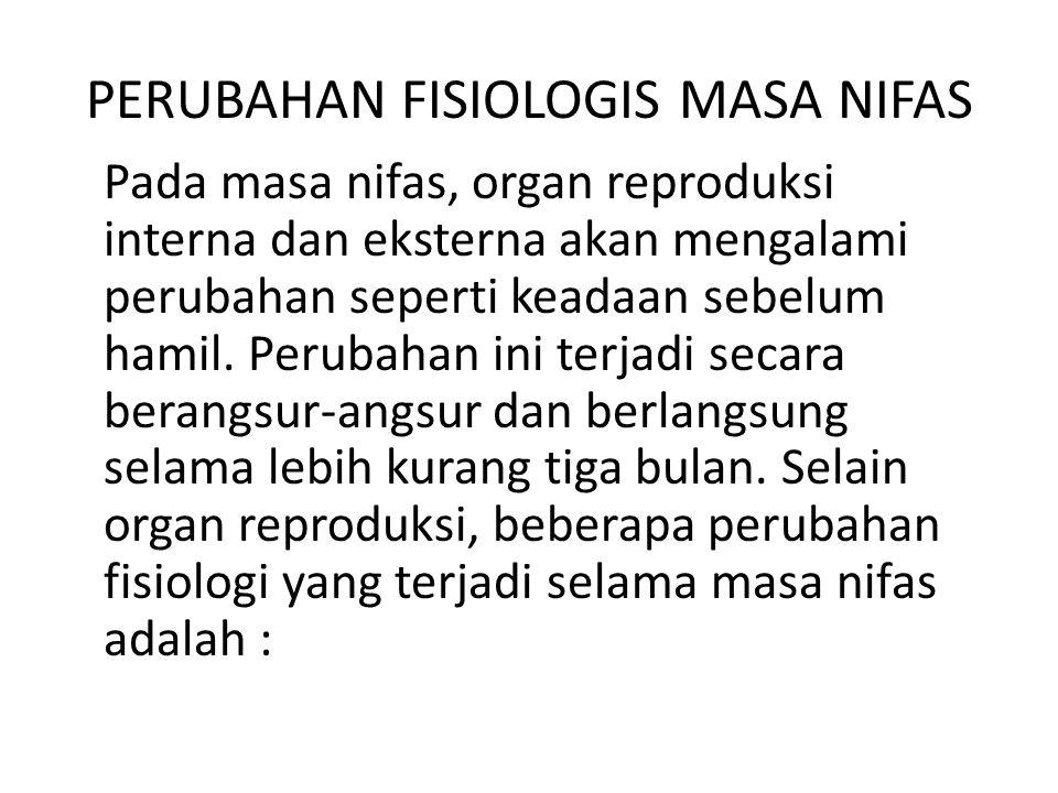 PERUBAHAN FISIOLOGIS MASA NIFAS Pada masa nifas, organ reproduksi interna dan eksterna akan mengalami perubahan seperti keadaan sebelum hamil.