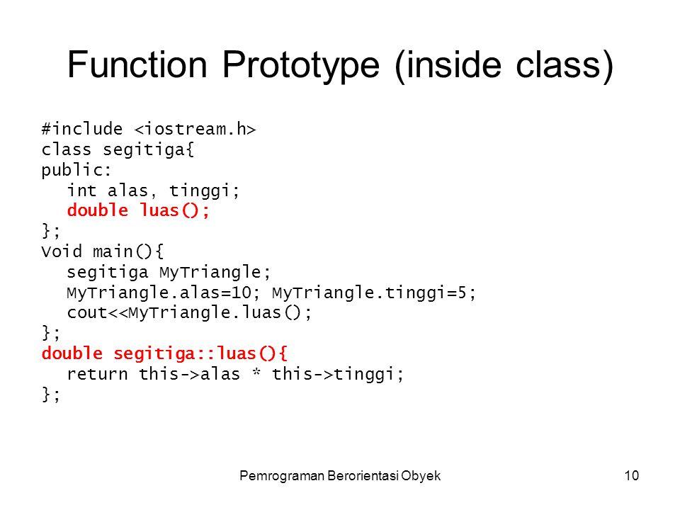 Pemrograman Berorientasi Obyek9 Function Prototype (outside class) #include struct segitiga{ int alas, tinggi; }; double luassegitiga(segitiga); Void