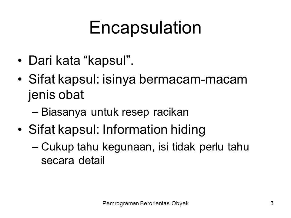 Pemrograman Berorientasi Obyek3 Encapsulation Dari kata kapsul .