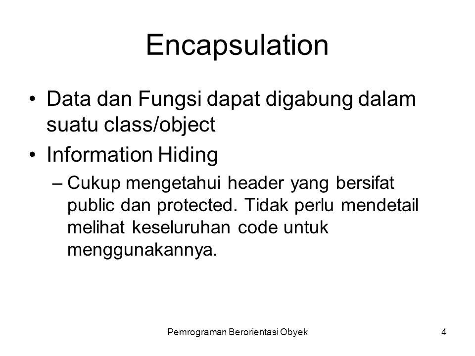 """Pemrograman Berorientasi Obyek3 Encapsulation Dari kata """"kapsul"""". Sifat kapsul: isinya bermacam-macam jenis obat –Biasanya untuk resep racikan Sifat k"""