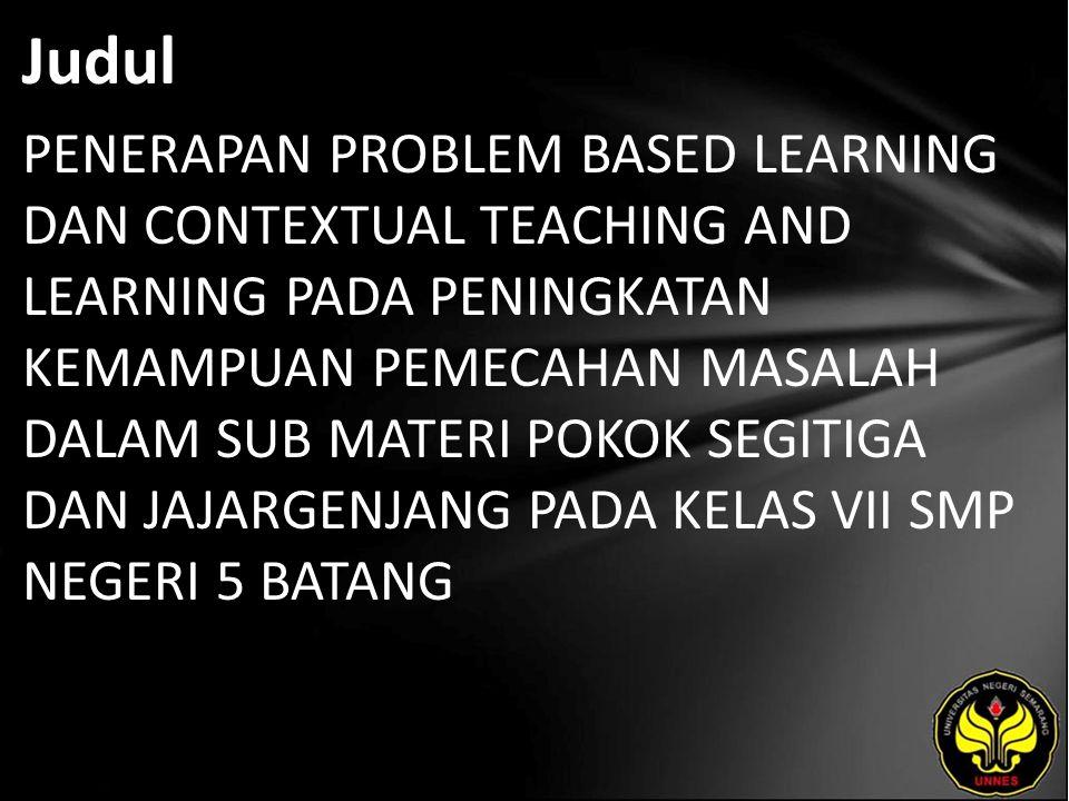 Judul PENERAPAN PROBLEM BASED LEARNING DAN CONTEXTUAL TEACHING AND LEARNING PADA PENINGKATAN KEMAMPUAN PEMECAHAN MASALAH DALAM SUB MATERI POKOK SEGITIGA DAN JAJARGENJANG PADA KELAS VII SMP NEGERI 5 BATANG