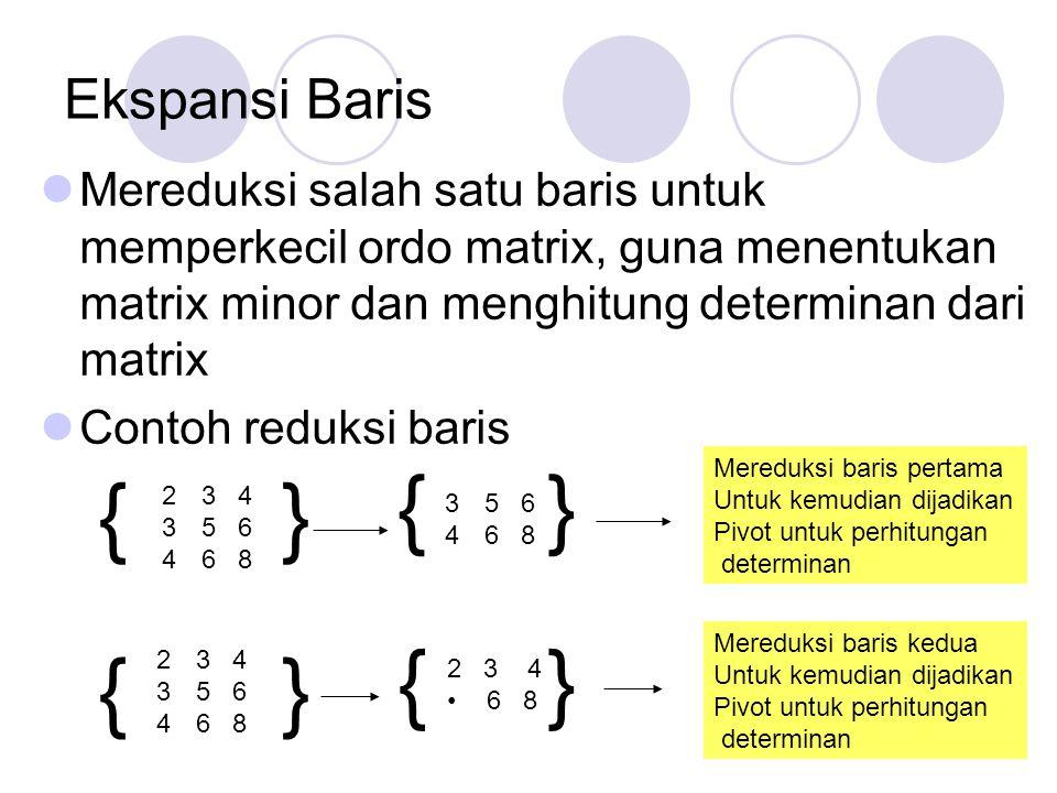 Ekspansi Baris Mereduksi salah satu baris untuk memperkecil ordo matrix, guna menentukan matrix minor dan menghitung determinan dari matrix Contoh red
