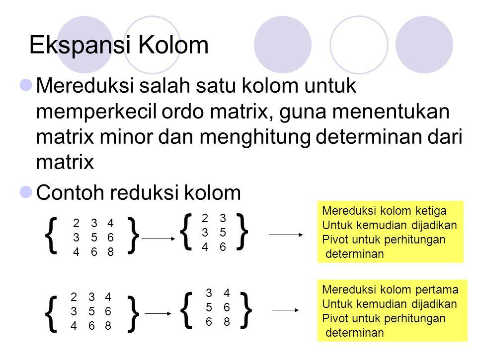 Ekspansi Kolom Mereduksi salah satu kolom untuk memperkecil ordo matrix, guna menentukan matrix minor dan menghitung determinan dari matrix Contoh red