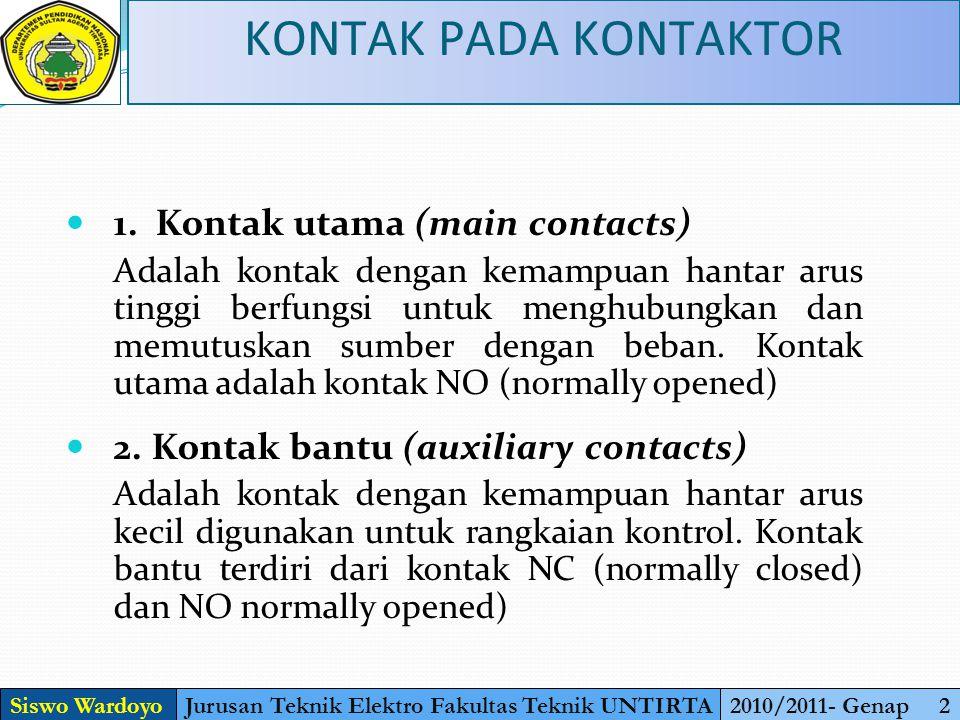 Siswo WardoyoJurusan Teknik Elektro Fakultas Teknik UNTIRTA2010/2011- Genap 2 KONTAK PADA KONTAKTOR 1. Kontak utama (main contacts) Adalah kontak deng