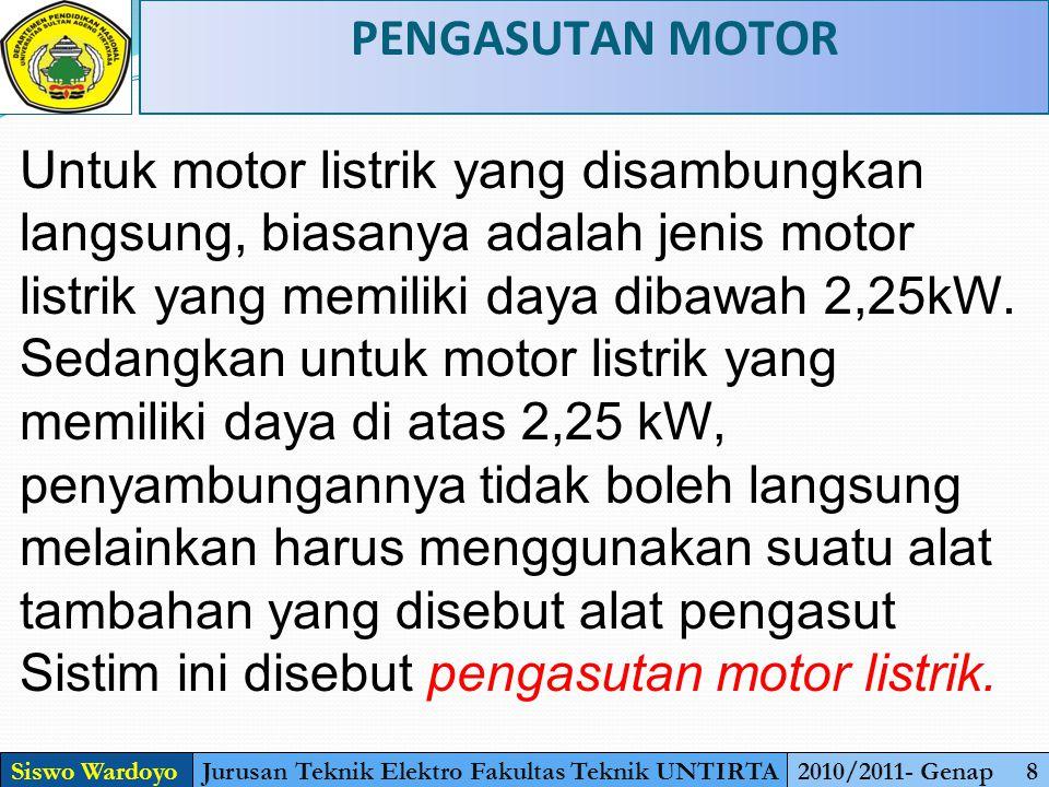 PENGASUTAN MOTOR Siswo WardoyoJurusan Teknik Elektro Fakultas Teknik UNTIRTA2010/2011- Genap 8 Untuk motor listrik yang disambungkan langsung, biasanya adalah jenis motor listrik yang memiliki daya dibawah 2,25kW.