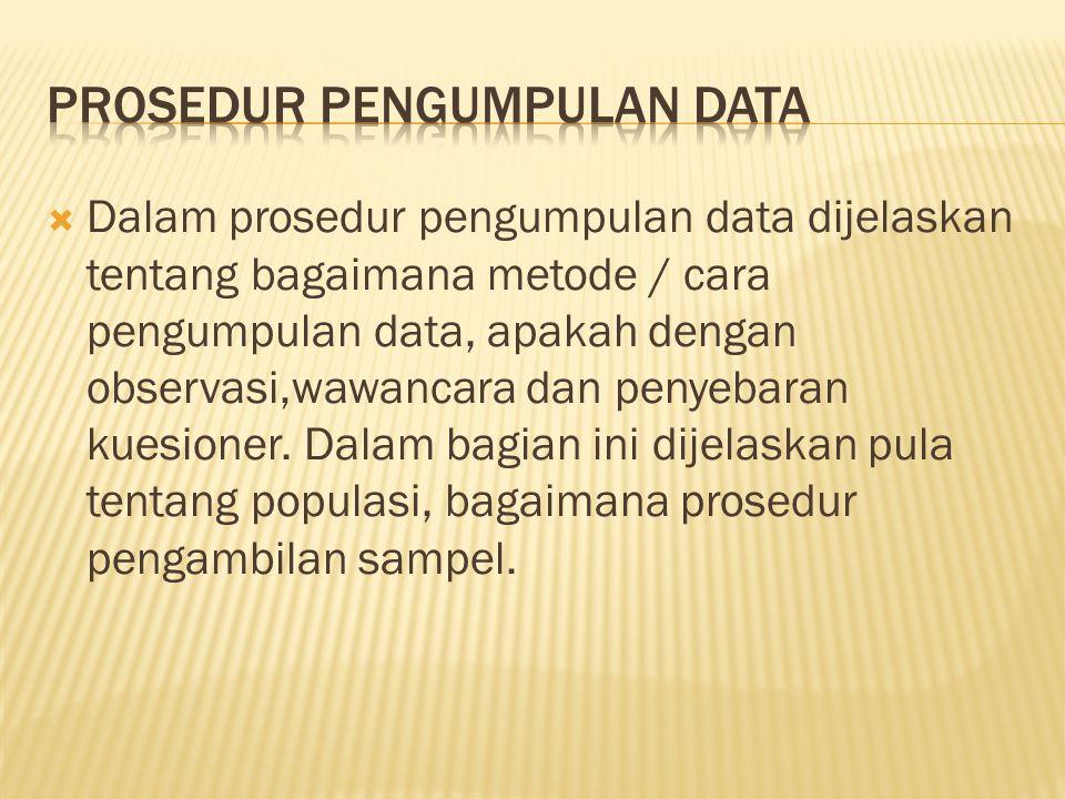  Dalam prosedur pengumpulan data dijelaskan tentang bagaimana metode / cara pengumpulan data, apakah dengan observasi,wawancara dan penyebaran kuesio