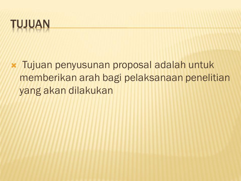  Tujuan penyusunan proposal adalah untuk memberikan arah bagi pelaksanaan penelitian yang akan dilakukan