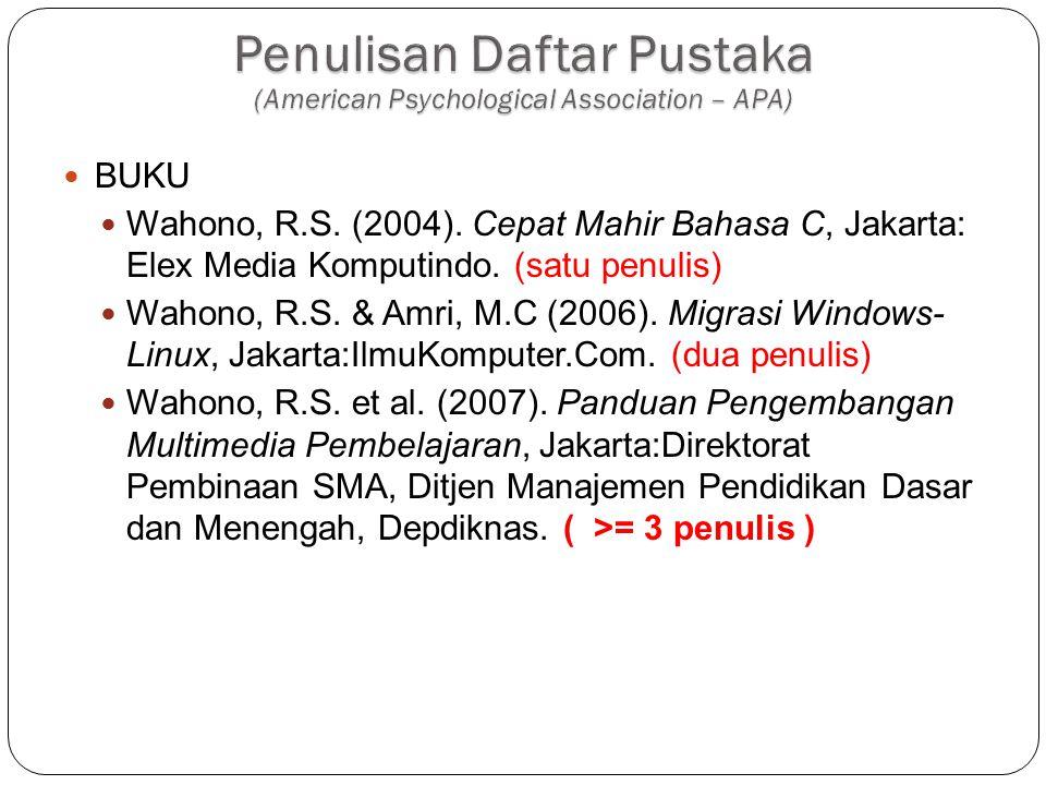 BUKU Wahono, R.S. (2004). Cepat Mahir Bahasa C, Jakarta: Elex Media Komputindo. (satu penulis) Wahono, R.S. & Amri, M.C (2006). Migrasi Windows- Linux