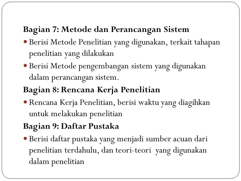 Bagian 7: Metode dan Perancangan Sistem Berisi Metode Penelitian yang digunakan, terkait tahapan penelitian yang dilakukan Berisi Metode pengembangan