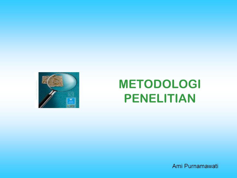 METODOLOGI PENELITIAN Ami Purnamawati