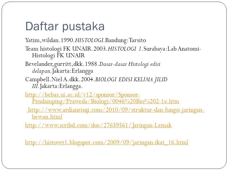 Daftar pustaka Yatim,wildan.1990.HISTOLOGI.Bandung:Tarsito Team histologi FK UNAIR.2003.HISTOLOGI 1.Surabaya:Lab Anatomi- Histologi FK UNAIR Bevelande