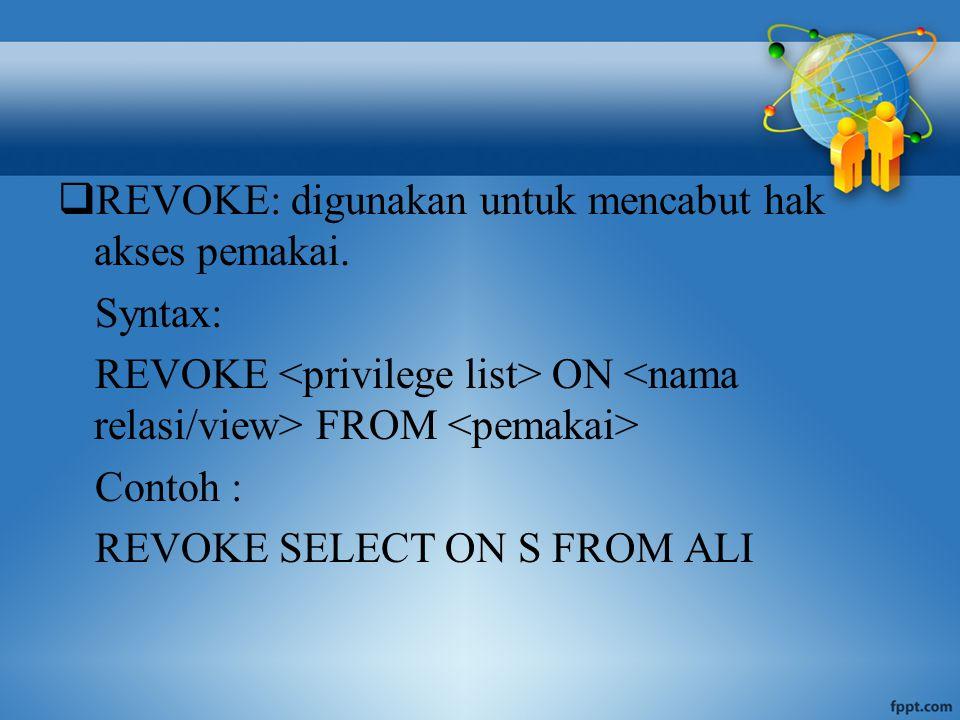  REVOKE: digunakan untuk mencabut hak akses pemakai.