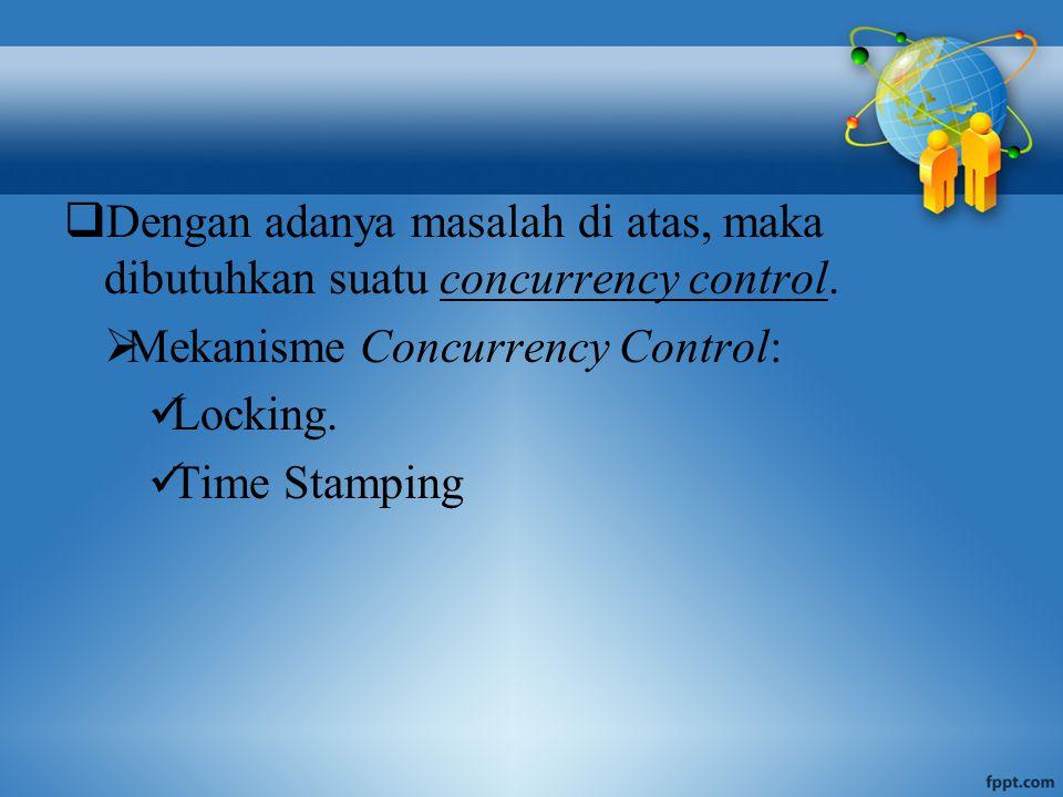  Dengan adanya masalah di atas, maka dibutuhkan suatu concurrency control.