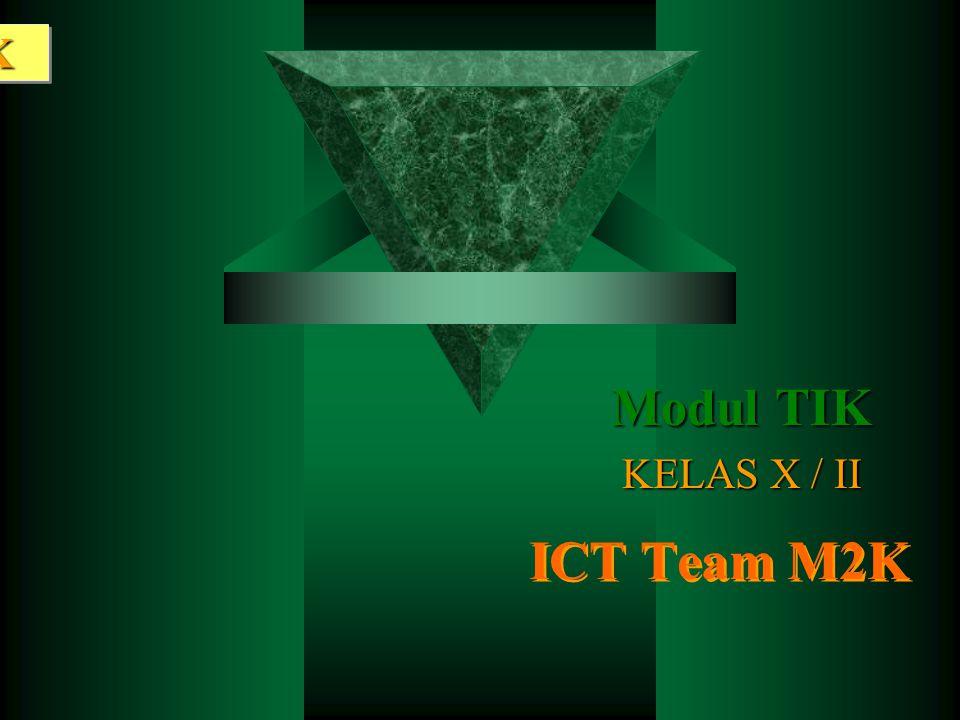 Modul 2 TIK ICT Team M2K ICT Team M2K Modul TIK KELAS X / II