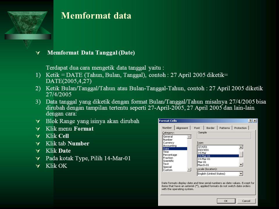 Memformat data  Memformat Data Tanggal (Date) Terdapat dua cara mengetik data tanggal yaitu : 1)Ketik = DATE (Tahun, Bulan, Tanggal), contoh : 27 Apr