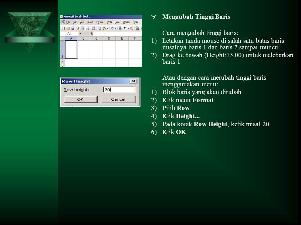  Mengubah Tinggi Baris Cara mengubah tinggi baris: 1)Letakan tanda mouse di salah satu batas baris misalnya baris 1 dan baris 2 sampai muncul 2)Drag
