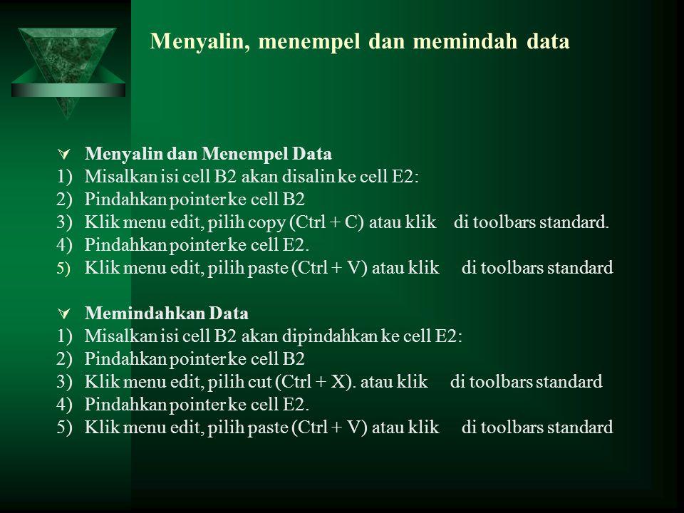 Menyalin, menempel dan memindah data  Menyalin dan Menempel Data 1)Misalkan isi cell B2 akan disalin ke cell E2: 2)Pindahkan pointer ke cell B2 3)Kli