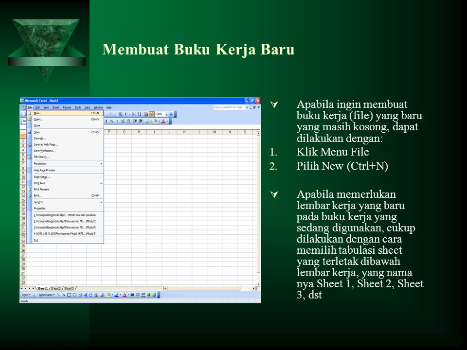 Membuat Buku Kerja Baru  Apabila ingin membuat buku kerja (file) yang baru yang masih kosong, dapat dilakukan dengan: 1. Klik Menu File 2. Pilih New