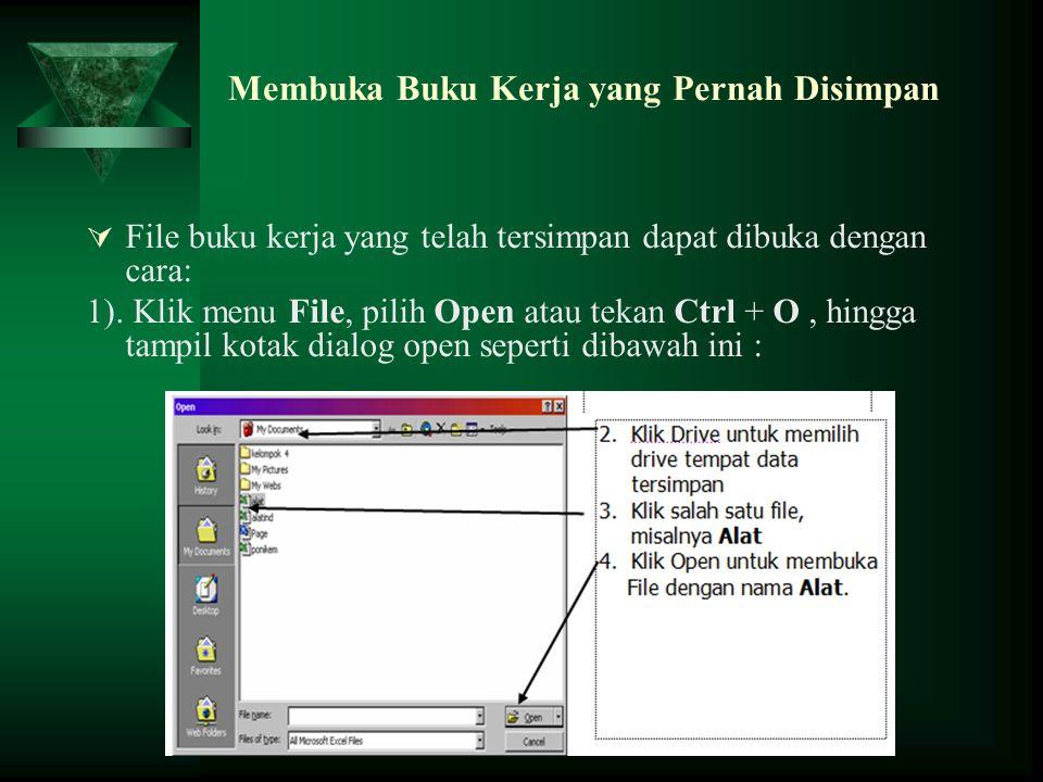 Membuka Buku Kerja yang Pernah Disimpan  File buku kerja yang telah tersimpan dapat dibuka dengan cara: 1). Klik menu File, pilih Open atau tekan Ctr