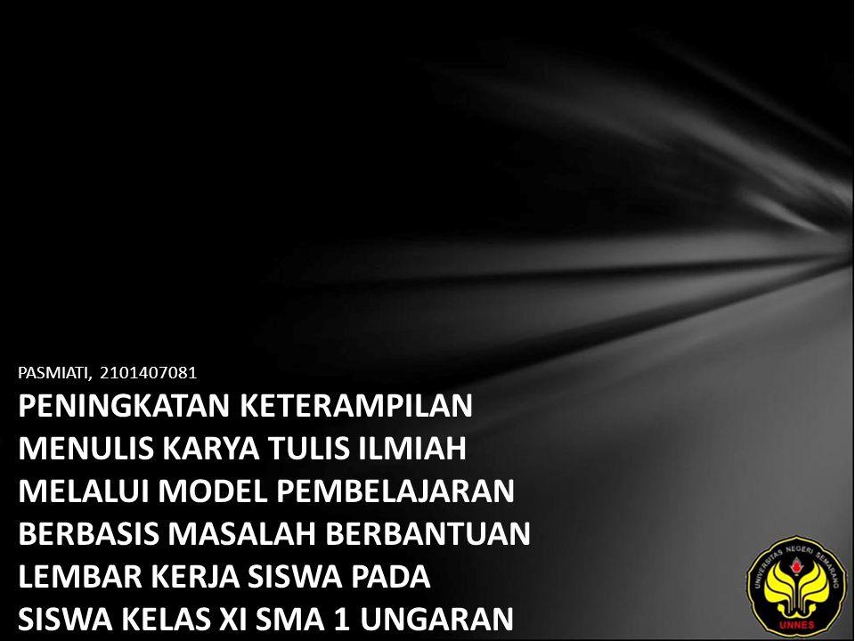 Identitas Mahasiswa - NAMA : PASMIATI - NIM : 2101407081 - PRODI : Pendidikan Bahasa, Sastra Indonesia, dan Daerah (Pendidikan Bahasa dan Sastra Indonesia) - JURUSAN : Bahasa & Sastra Indonesia - FAKULTAS : Bahasa dan Seni - EMAIL : emey_doplang89 pada domain yahoo.co.id - PEMBIMBING 1 : Dra.Nas Haryati S,M.Pd.