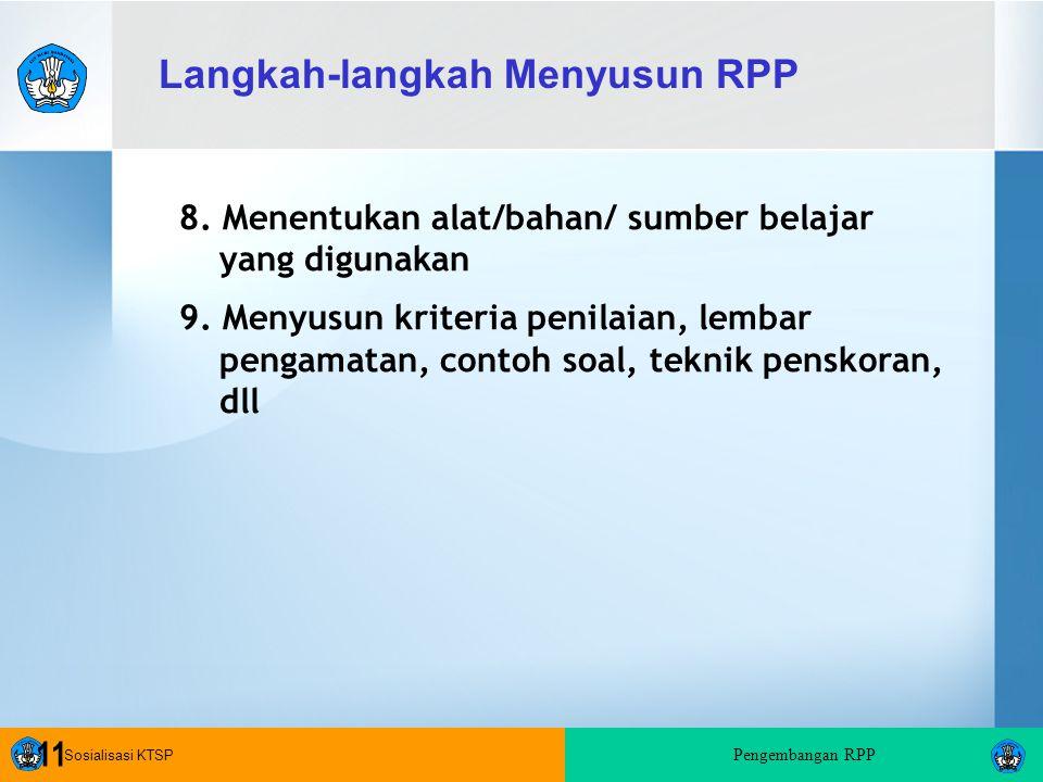 Sosialisasi KTSP Pengembangan RPP 11 8.Menentukan alat/bahan/ sumber belajar yang digunakan 9.