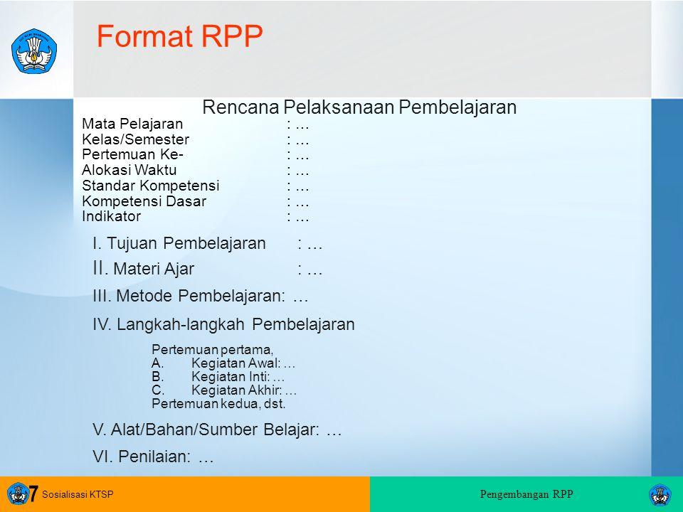 Sosialisasi KTSP Pengembangan RPP 7 Rencana Pelaksanaan Pembelajaran Mata Pelajaran : … Kelas/Semester : … Pertemuan Ke- : … Alokasi Waktu : … Standar Kompetensi: … Kompetensi Dasar: … Indikator : … I.
