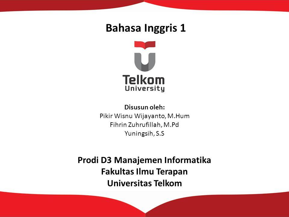 Bahasa Inggris 1 Disusun oleh: Pikir Wisnu Wijayanto, M.Hum Fihrin Zuhrufillah, M.Pd Yuningsih, S.S Prodi D3 Manajemen Informatika Fakultas Ilmu Terap