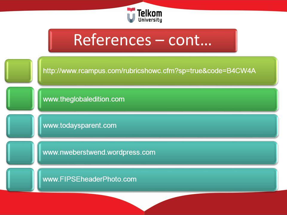 References – cont… http://www.rcampus.com/rubricshowc.cfm?sp=true&code=B4CW4A www.theglobaledition.com www.todaysparent.com www.nweberstwend.wordpress