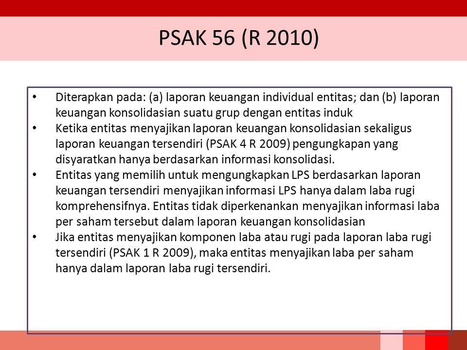 PSAK 56 (R 2010) Diterapkan pada: (a) laporan keuangan individual entitas; dan (b) laporan keuangan konsolidasian suatu grup dengan entitas induk Keti