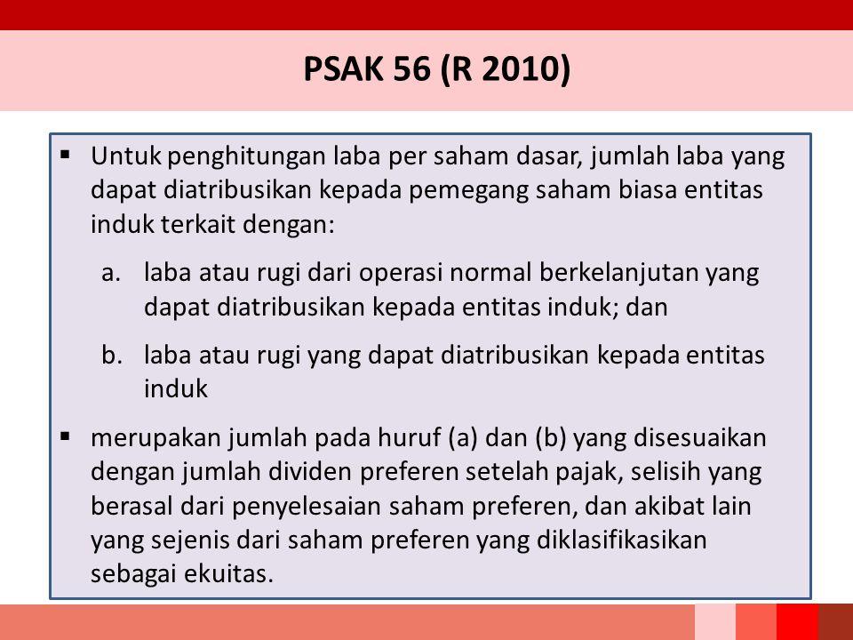 PSAK 56 (R 2010)  Untuk penghitungan laba per saham dasar, jumlah laba yang dapat diatribusikan kepada pemegang saham biasa entitas induk terkait den