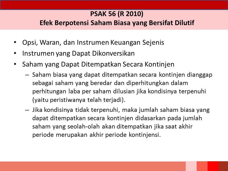 PSAK 56 (R 2010) Efek Berpotensi Saham Biasa yang Bersifat Dilutif Opsi, Waran, dan Instrumen Keuangan Sejenis Instrumen yang Dapat Dikonversikan Saha