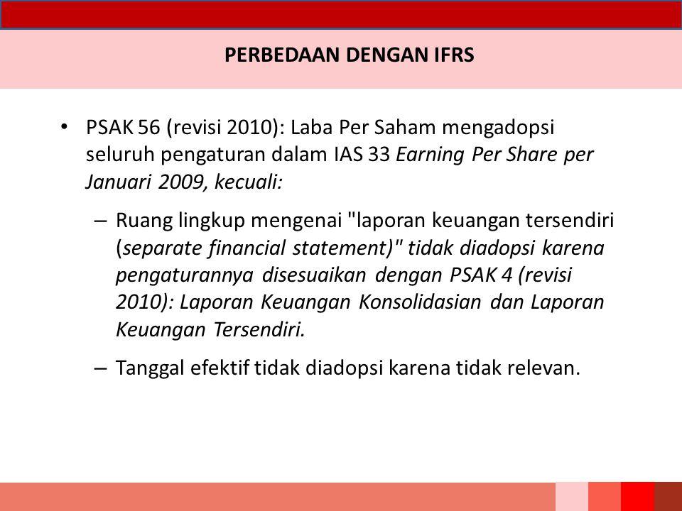 PERBEDAAN DENGAN IFRS PSAK 56 (revisi 2010): Laba Per Saham mengadopsi seluruh pengaturan dalam IAS 33 Earning Per Share per Januari 2009, kecuali: –