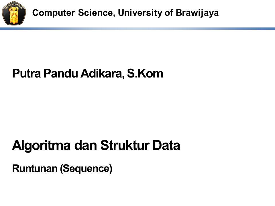 Computer Science, University of Brawijaya Putra Pandu Adikara, S.Kom Algoritma dan Struktur Data Runtunan (Sequence)