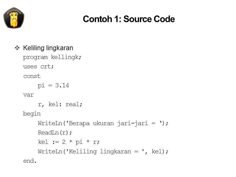 Contoh 1: Source Code  Keliling lingkaran program kellingk; uses crt; const pi = 3.14 var r, kel: real; begin WriteLn('Berapa ukuran jari-jari = ');
