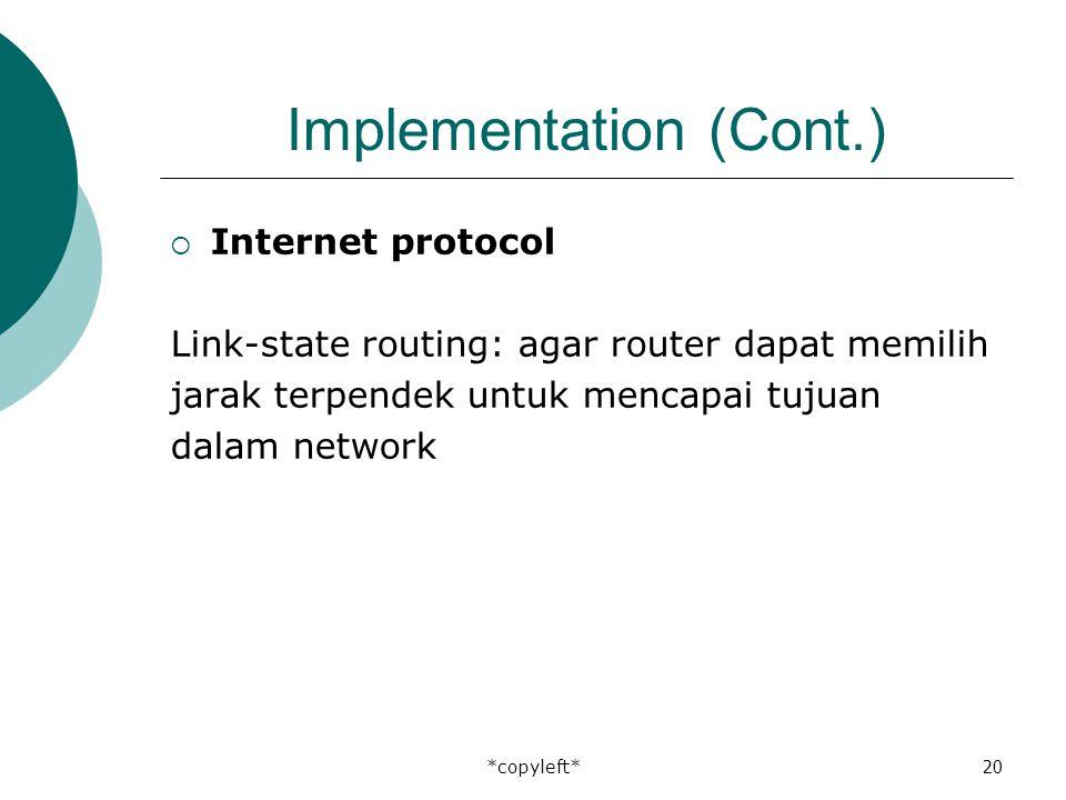 *copyleft*20 Implementation (Cont.)  Internet protocol Link-state routing: agar router dapat memilih jarak terpendek untuk mencapai tujuan dalam network