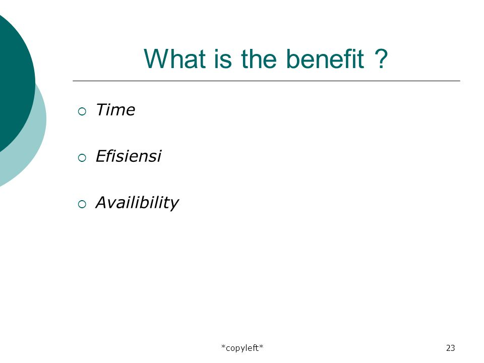 *copyleft*23 What is the benefit ?  Time  Efisiensi  Availibility