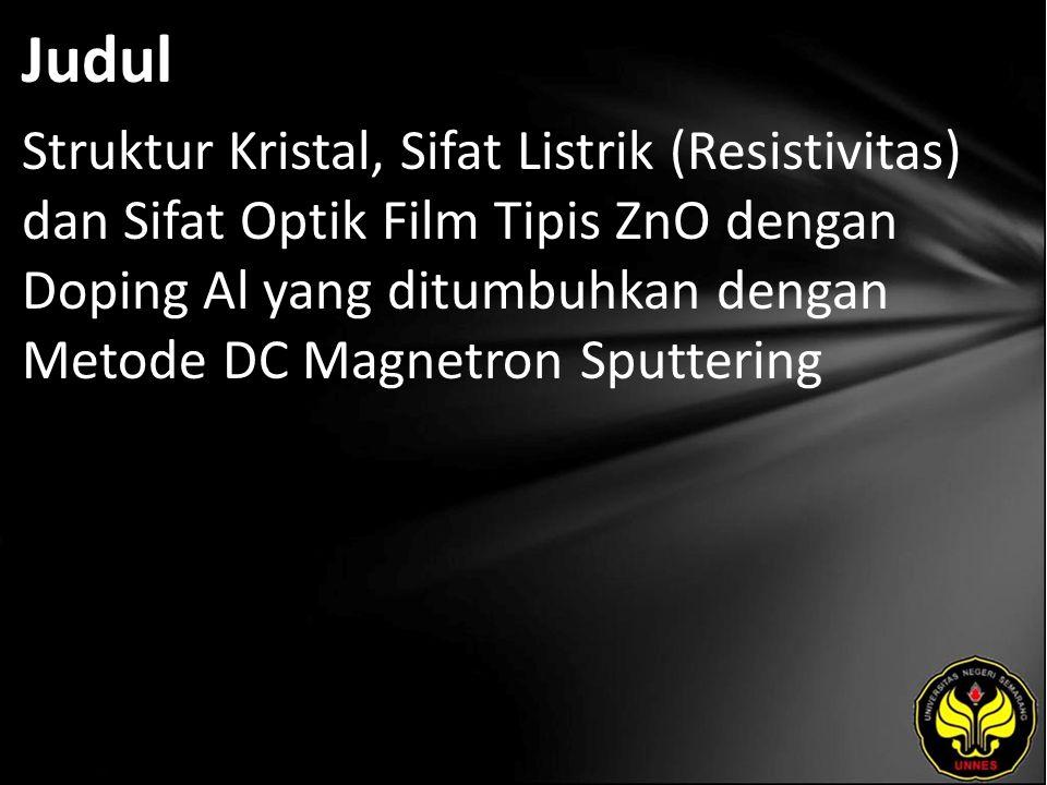 Judul Struktur Kristal, Sifat Listrik (Resistivitas) dan Sifat Optik Film Tipis ZnO dengan Doping Al yang ditumbuhkan dengan Metode DC Magnetron Sputt