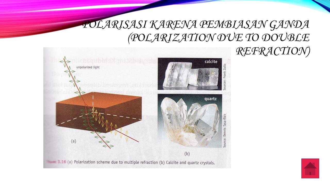 POLARISASI KARENA PEMBIASAN GANDA (POLARIZATION DUE TO DOUBLE REFRACTION)
