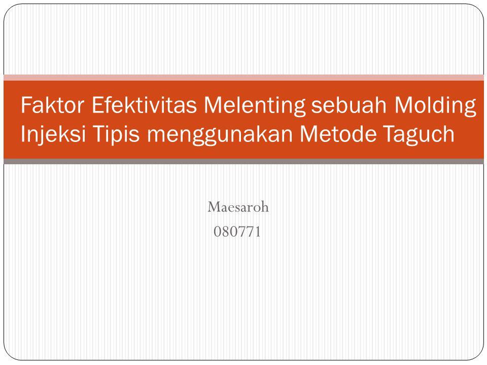 Maesaroh 080771 Faktor Efektivitas Melenting sebuah Molding Injeksi Tipis menggunakan Metode Taguch