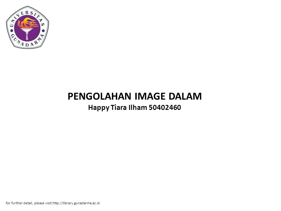 Abstrak ABSTRAKSI Happy Tiara Ilham 50402460 PENGOLAHAN IMAGE DALAM DENGAN MENGGUNAKAN GIMP PI, Fakultas Teknologi Industri, 2008 STUDIO PHOTO DIGITAL Kata Kunci : GIMP, Photo Digital Penulisan iilmiah ini membahas bagaimana mengolah citra dalam studio foto digital dengan beberapa contoh citra dan pengaplikasian dalam studio foto dengan menggunakan GIMP.